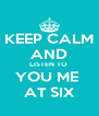 KEEP CALM AND LISTEN TO  YOU ME  AT SIX - Personalised Poster A4 size