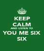 KEEP CALM AND LISTEN TO YOU ME SIX SIX - Personalised Poster A4 size