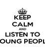 KEEP CALM AND LISTEN TO YOUNG PEOPLE - Personalised Poster A4 size