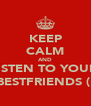 KEEP CALM AND LISTEN TO YOUR  BESTFRIENDS (: - Personalised Poster A4 size