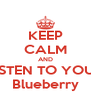 KEEP CALM AND LISTEN TO YOUR Blueberry - Personalised Poster A4 size
