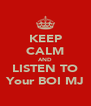 KEEP CALM AND LISTEN TO Your BOI MJ - Personalised Poster A4 size