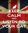 KEEP CALM AND LISTEN TO YOUR CAT - Personalised Poster A4 size