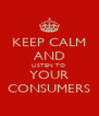 KEEP CALM AND LISTEN TO  YOUR CONSUMERS - Personalised Poster A4 size