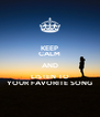 KEEP CALM AND LISTEN TO YOUR FAVORITE SONG - Personalised Poster A4 size