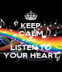 KEEP CALM AND LISTEN TO YOUR HEART - Personalised Poster A4 size