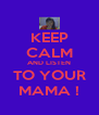 KEEP CALM AND LISTEN TO YOUR MAMA ! - Personalised Poster A4 size