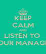 KEEP CALM AND LISTEN TO  YOUR MANAGER - Personalised Poster A4 size