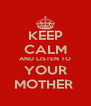 KEEP CALM AND LISTEN TO YOUR MOTHER  - Personalised Poster A4 size