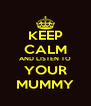 KEEP CALM AND LISTEN TO YOUR MUMMY - Personalised Poster A4 size