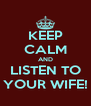 KEEP CALM AND LISTEN TO YOUR WIFE! - Personalised Poster A4 size