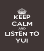 KEEP CALM AND LISTEN TO YUI - Personalised Poster A4 size