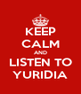 KEEP CALM AND LISTEN TO YURIDIA - Personalised Poster A4 size