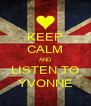 KEEP CALM AND LISTEN TO YVONNE - Personalised Poster A4 size
