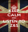 KEEP CALM AND LISTEN TO Z&S - Personalised Poster A4 size