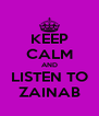 KEEP CALM AND LISTEN TO ZAINAB - Personalised Poster A4 size