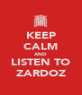 KEEP CALM AND LISTEN TO ZARDOZ - Personalised Poster A4 size