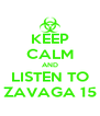 KEEP CALM AND LISTEN TO ZAVAGA 15 - Personalised Poster A4 size