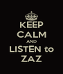 KEEP CALM AND LISTEN to ZAZ - Personalised Poster A4 size