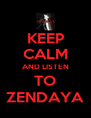 KEEP CALM AND LISTEN TO ZENDAYA - Personalised Poster A4 size