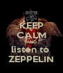 KEEP CALM AND listen to  ZEPPELIN - Personalised Poster A4 size