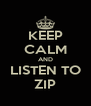 KEEP CALM AND LISTEN TO ZIP - Personalised Poster A4 size