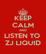 KEEP CALM AND LISTEN TO  ZJ LIQUID - Personalised Poster A4 size