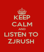 KEEP CALM AND LISTEN TO  ZJRUSH  - Personalised Poster A4 size