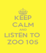 KEEP CALM AND LISTEN TO  ZOO 105 - Personalised Poster A4 size