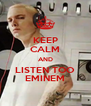 KEEP CALM AND LISTEN TOO EMINEM - Personalised Poster A4 size