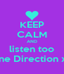 KEEP CALM AND listen too One Direction xo - Personalised Poster A4 size