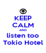 KEEP CALM AND listen too Tokio Hotel - Personalised Poster A4 size