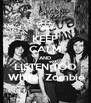 KEEP CALM AND LISTEN TOO  White  Zombie - Personalised Poster A4 size