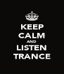 KEEP CALM AND LISTEN TRANCE - Personalised Poster A4 size