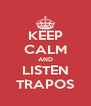 KEEP CALM AND LISTEN TRAPOS - Personalised Poster A4 size