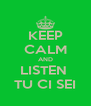 KEEP CALM AND LISTEN  TU CI SEI - Personalised Poster A4 size