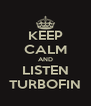 KEEP CALM AND LISTEN TURBOFIN - Personalised Poster A4 size