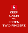 KEEP CALM AND LISTEN TWO FINGERZ - Personalised Poster A4 size
