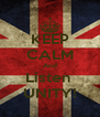 KEEP CALM And Listen  UNITY! - Personalised Poster A4 size