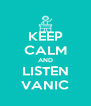 KEEP CALM AND LISTEN VANIC - Personalised Poster A4 size