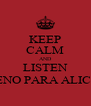 KEEP CALM AND LISTEN VENO PARA ALICIA - Personalised Poster A4 size