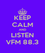 KEEP CALM AND LISTEN VFM 88.3 - Personalised Poster A4 size