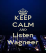 KEEP CALM AND Listen Wagneer - Personalised Poster A4 size