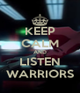 KEEP CALM AND LISTEN WARRIORS - Personalised Poster A4 size