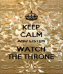 KEEP CALM AND LISTEN WATCH THE THRONE - Personalised Poster A4 size