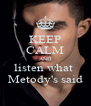 KEEP CALM AND listen what  Metody's said - Personalised Poster A4 size