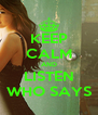 KEEP CALM AND LISTEN WHO SAYS - Personalised Poster A4 size