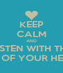 KEEP CALM AND LISTEN WITH THE EAR OF YOUR HEART - Personalised Poster A4 size