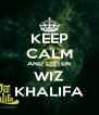 KEEP CALM AND LISTEN WIZ KHALIFA - Personalised Poster A4 size