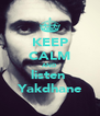 KEEP CALM AND listen  Yakdhane - Personalised Poster A4 size